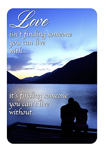 Love isn't finding someone you can live with... it's finding someone you can't live without - 11x14