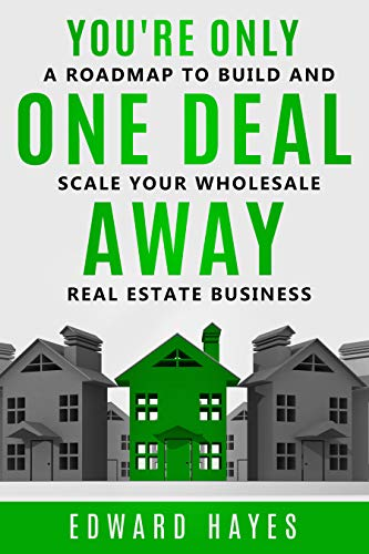 You're Only One Deal Away: A Roadmap To Build And Scale Your Wholesale Real  Estate Business