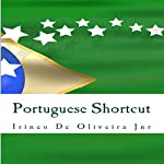 Portuguese Shortcut: Learn Portuguese Fast - Speak Portuguese Instantly | Irineu De Oliveira Jr