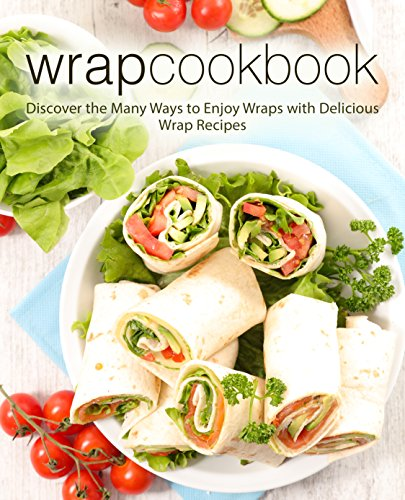 Wrap Cookbook: Discover the Many Ways to Enjoy Wraps with Delicious Wrap Recipes by [Press, BookSumo]