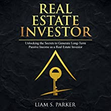 Real Estate Investor: Unlocking the Secrets to Generate Long-Term Passive Income as a Real Estate Investor: Real Estate Revolution, Book 1 Audiobook by Liam S. Parker Narrated by Sean Posvistak