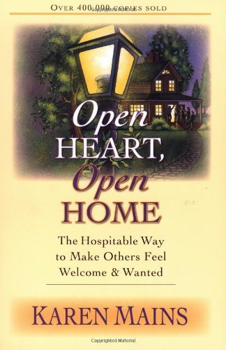 Open Heart, Open Home: The Hospitable Way To Make Others Feel Welcome & Wanted By Karen Mains 2002-07-01