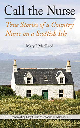Call the Nurse: True Stories of a Country Nurse on a Scottish Isle (The Country Nurse Series, Book One) (1)