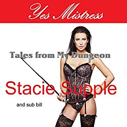 Yes Mistress: Tales from My Dungeon