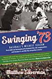 Swinging '73: Baseball's Wildest Season