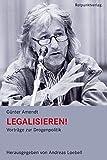 Legalisieren!: Vorträge zur Drogenpolitik