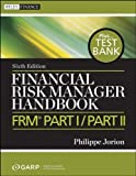 Financial Risk Manager Handbook, + Test Bank: FRM Part I / Part II by Jorion, Philippe, GARP (Global Association of Risk Professio 6th edition (2010) Paperback
