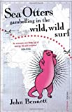 Sea Otters Gambolling in the Wild, Wild Surf, John Bennett, 0099490730