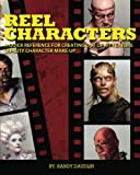 img - for Reel Characters: A Quick Reference for Creating Out of Kit Feature Quality Character Make-ups book / textbook / text book
