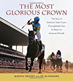 img - for The Most Glorious Crown: The Story of America's Triple Crown Thoroughbreds from Sir Barton to American Pharoah book / textbook / text book