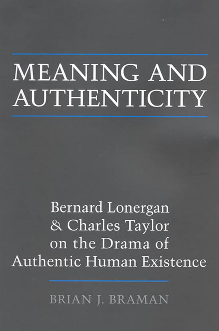 Read Online Meaning and Authenticity: Bernard Lonergan and Charles Taylor on the Drama of Authentic Human Existence (Lonergan Studies) PDF