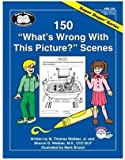 150 What's Wrong with This Picture? Scenes, M. Thomas Webber and Sharon G. Webber, 158650035X