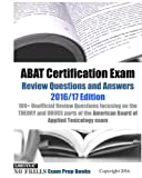 ABAT Certification Exam Review Questions and Answers 2016/17 Edition: 100+ Unofficial Review Questions focusing on the THEORY and DRUGS parts of the American Board of Applied Toxicology exam