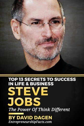 Steve Jobs - Top 13 Secrets To Success in Life & Business: The Power Of Think Different