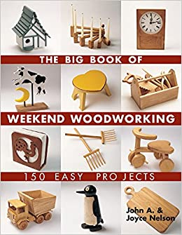 The Big Book Of Weekend Woodworking 150 Easy Projects Big Book Of