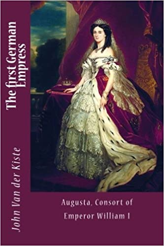 The first German Empress: Augusta, Consort of Emperor William I