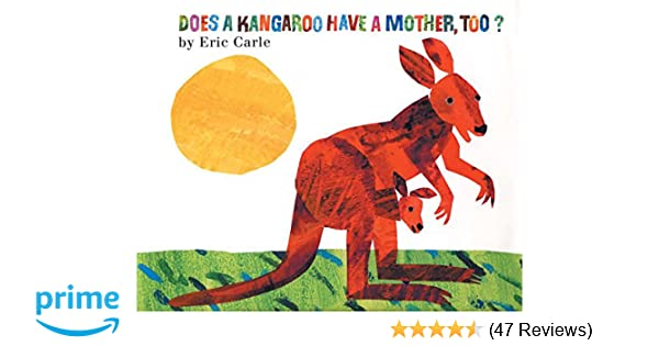 Does a Kangaroo Have a Mother, Too?: Eric Carle