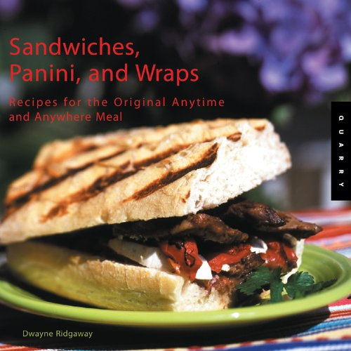 Sandwiches, Panini, and Wraps: Recipes for the Original Anytime and Anywhere Meal