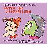 Kasperl und die wahre Liebe: Doctor Döblingers geschmackvolles Kasperltheater. Eine bairische Kasperl-Komödie für Kinder ab 5 Jahren und Erwachsene