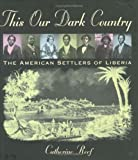 Front cover for the book This Our Dark Country: The American Settlers of Liberia by Catherine Reef