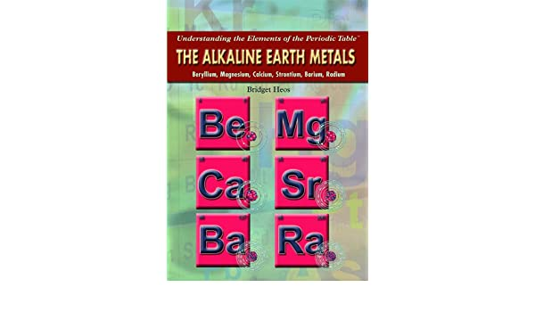 the alkaline earth metals beryllium magnesium calcium strontium barium radium understanding the elements of the periodic table bridget heos