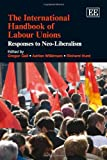 img - for The International Handbook of Labour Unions: Responses to Neo-liberalism (Elgar Original Reference) (Research Handbooks in Business and Management Series) book / textbook / text book