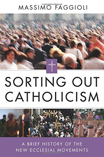 Download Sorting Out Catholicism: A Brief History of the New Ecclesial Movements PDF