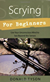 Scrying For Beginners: Tapping into the Supersensory Powers of Your Subconscious (For Beginners (Llewellyn's))