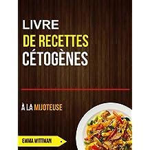 Livre de recettes cétogènes à la mijoteuse (French Edition)