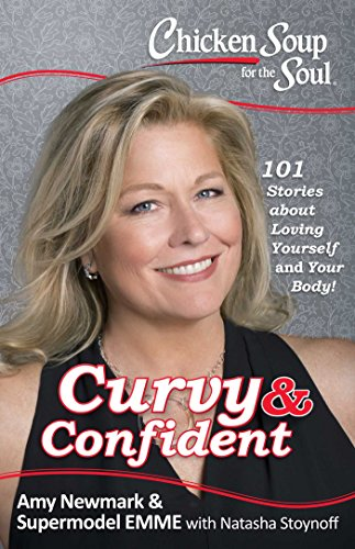 Chicken Soup for the Soul: Curvy & Confident: 101 Stories about Loving Yourself and Your Body by [Newmark, Amy, Emme]