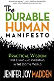 The Durable Human Manifesto: Practical Wisdom for Living and Parenting in the Digital World