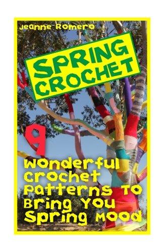 Spring Crochet: 17 Wonderful Crochet Patterns To Bring You Spring Mood: (Crochet Hook A, Crochet Accessories, Crochet Patterns, Crochet Books, Easy Crocheting For Dummies)