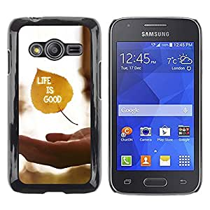 Shell-Star Arte & diseño plástico duro Fundas Cover Cubre Hard Case Cover para Samsung Galaxy Ace4 / Galaxy Ace 4 LTE / SM-G313F ( Life Is Good )