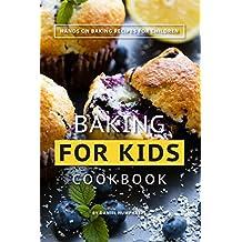 Baking for Kids Cookbook: Hands on Baking Recipes for Children