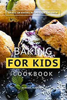 Baking for Kids Cookbook: Hands on Baking Recipes for Children by [Humphreys, Daniel]