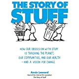 The Story of Stuff: How Our Obsession with Stuff is Trashing the Planet, Our Communities, and Our Health - and a Vision for C