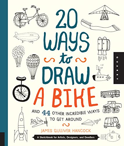 (20 Ways to Draw a Bike and 44 Other Incredible Ways to Get Around: A Sketchbook for Artists, Designers, and Doodlers)