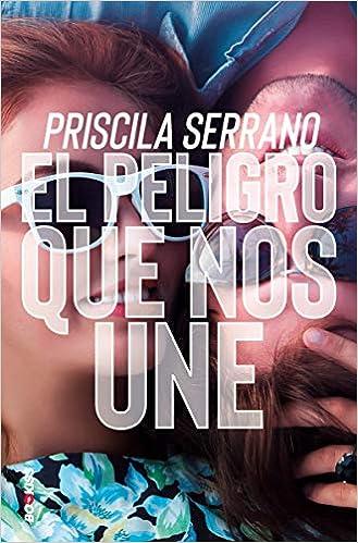 El peligro que nos une: Amazon.es: Priscila Serrano: Libros