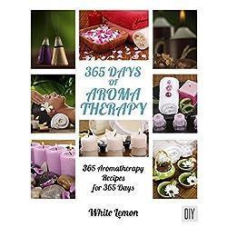 Aromatherapy: 365 Days of Aromatherapy Recipes Boo
