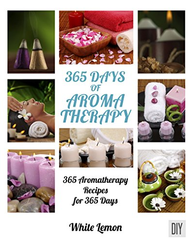 Aromatherapy: 365 Days of Aromatherapy Recipes Book