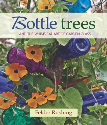 Bottle Trees: ...and the Whimsical Art of Garden