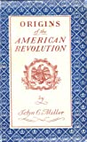 Origins of the American Revolution : With a New Introduction and Bibliography, Miller, John C., 0804705933