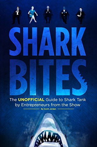Shark Bites: The Unofficial Guide to Shark Tank by Entrepreneurs from the (Bite Tank)