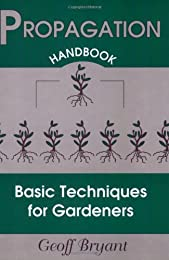 Propagation Handbook: Basic Techniques for Gardeners