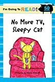 I'm Going to Read (Level 1): No More TV, Sleepy Cat (I'm Going to Read Series)