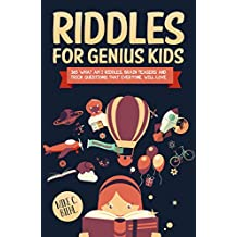 Riddles For Genius Kids: 365 What Am I Riddles, Brain Teasers And Trick Questions That Everyone Will Love.