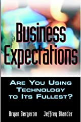Business Expectations: Are You Using Technology to its Fullest? Kindle Edition