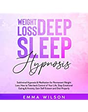 Weight Loss Deep Sleep Hypnosis: Subliminal Hypnosis & Meditation for Permanent Weight Loss. How to Take Back Control of Your Life, Stop Emotional Eating & Anxiety, Gain Self Esteem and Diet Properly
