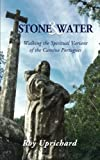 Stone and Water: Walking the Spiritual Variant of the Camino Portugues. Revised 2018 edition with additional chapter.