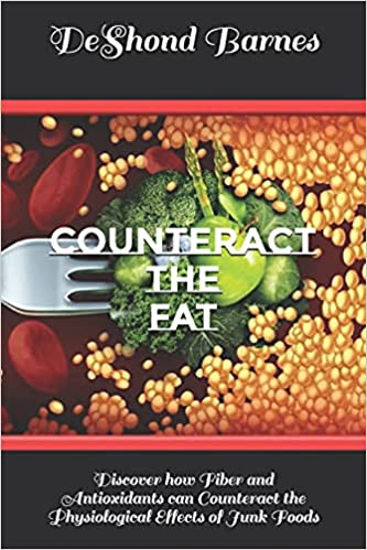 Book cover image for Counteract the Fat: Discover how Fiber and Antioxidants can Counteract the Physiological Effects of Junk Foods